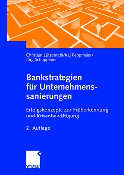 Bankstrategien für Unternehmenssanierungen von Lützenrath,  Christian, Peppmeier,  Kai, Schuppener,  Jörg