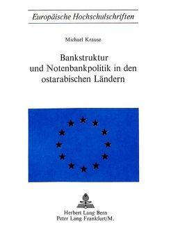 Bankstruktur und Notenbankpolitik in den Ostarabischen Ländern von Krause,  Michael