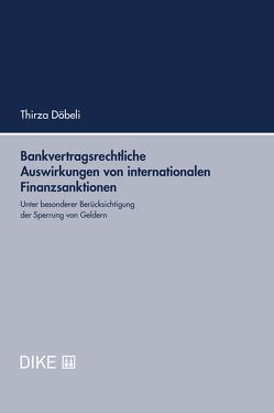 Bankvertragsrechtliche Auswirkungen von internationalen Finanzsanktionen von Döbeli,  Thirza