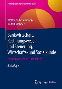 Bankwirtschaft, Rechnungswesen und Steuerung, Wirtschafts- und Sozialkunde von Grundmann,  Wolfgang, Rathner,  Rudolf