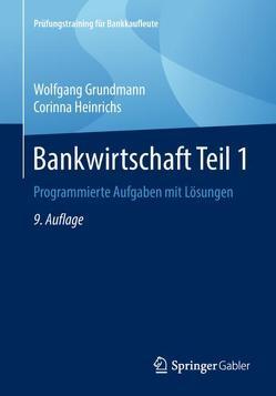 Bankwirtschaft Teil 1 von Grundmann,  Wolfgang, Heinrichs,  Corinna