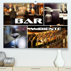Bar Ambiente (Premium, hochwertiger DIN A2 Wandkalender 2020, Kunstdruck in Hochglanz) von Bleicher,  Renate