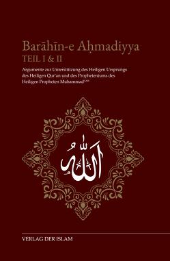 Barahin-e Ahmadiyya / Barahin-e Ahmadiyya Teil I & II von Ahmad,  Hadhrat Mirza Ghulam