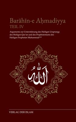 Barahin-e Ahmadiyya / Barahin-e Ahmadiyya Teil IV von Ahmad,  Hadhrat Mirza Ghulam