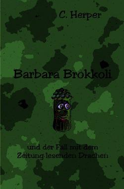 Barbara Brokkoli / Barbara Brokkoli und der Fall mit dem Zeitung lesenden Drachen von Herper,  C.
