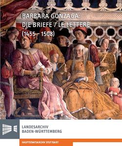 Barbara Gonzaga: Die Briefe/Le Lettere (1455-1508) von Antenhofer,  Christina, Behne,  Axel, Farrari,  Daniela, Herold,  Jürgen, Rückert,  Peter