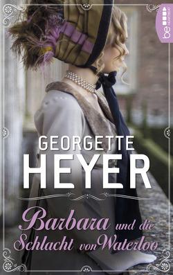 Barbara und die Schlacht von Waterloo von Ehm,  Emi, Heyer,  Georgette