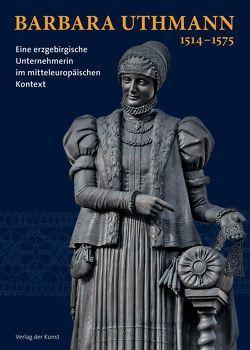 Barbara Uthmann 1514–1575 von Mieth,  Katja Margarethe