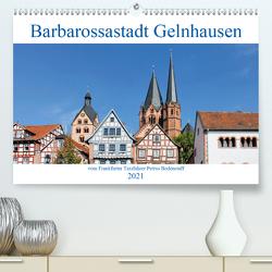 Barbarossastadt Gelnhausen vom Frankfurter Taxifahrer Petrus Bodenstaff (Premium, hochwertiger DIN A2 Wandkalender 2021, Kunstdruck in Hochglanz) von Bodenstaff,  Petrus