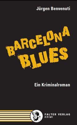 Barcelona Blues. Ein Kriminalroman von Benvenuti,  Jürgen