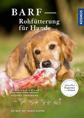 BARF – Rohfütterung für Hunde von Klüver,  Dr.med.vet. Danja