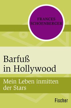 Barfuß in Hollywood von Schoenberger, Frances