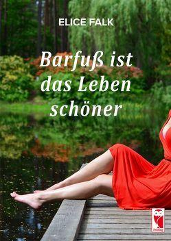 Barfuß ist das Leben schöner von Falk,  Elice