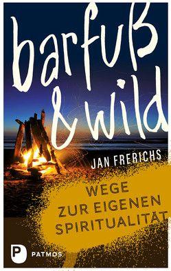 Barfuß und wild von Frerichs,  Jan