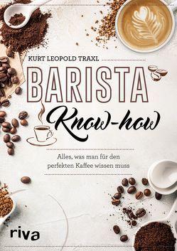 Barista-Know-how von Traxl,  Kurt Leopold