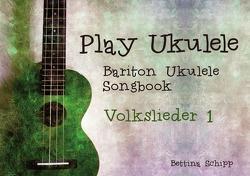 Bariton Ukulele Songbook / Bariton Ukulele Songbook – Deutsche Volkslieder 1 von Notenladen,  Linzer, Schipp,  Bettina