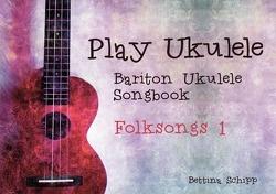 Bariton Ukulele Songbook / Bariton Ukulele Songbook – Folksongs 1 von Notenladen,  Linzer, Schipp,  Bettina