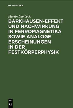 Barkhausen-Effekt und Nachwirkung in Ferromagnetika sowie analoge Erscheinungen in der Festkörperphysik von Lambeck,  Martin