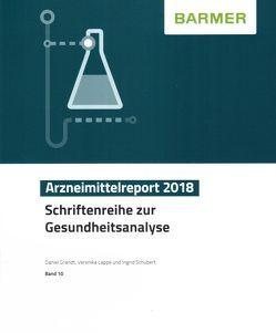 BARMER Arzneimittelreport 2018 von Grandt,  Daniel, Lappe,  Veronika, Schubert,  Ingrid