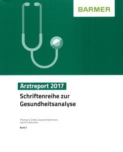 BARMER Arztreport 2017 von Grobe,  Thomas G, Steinmann,  Susanne, Szecsenyi,  Joachim
