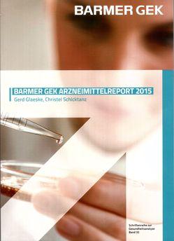 Barmer GEK Arzneimittelreport 2015 von Glaeske,  Gerd, Schicktanz,  Christel