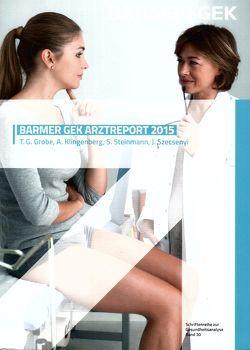 BARMER GEK Arztreport 2015 von Grobe,  T. G., Klingenberg,  A., Steinmann,  S., Szecsenyi,  J.