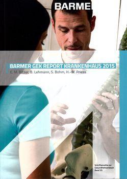 BARMER GEK Report Krankenhaus 2015 von Bitzer,  E. M., Bohm,  Steffen, Lehmann,  B., Priess,  Heinz-Werner