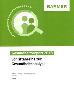 BARMER Gesundheitsreport 2018 von Gerr,  Julia, Grobe,  Thomas G, Steinmann,  Susanne