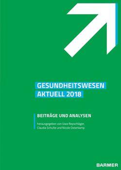 Barmer Gesundheitswesen aktuell 2018 von Osterkamp,  Nicole, Repschläger,  Uwe, Schulte,  Claudia