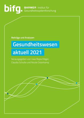 BARMER Gesundheitswesen aktuell 2021 von Osterkamp,  Nicole, Repschläger,  Uwe, Schulte,  Claudia