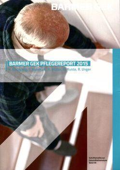 BARMER Pflegereport 2015 von Kalwitzki,  T., Müller,  Rolf, Rothgang,  Heinz, Runte,  Rebecca, Unger,  Rainer