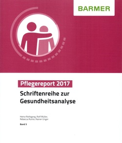 BARMER Pflegereport 2017 von Müller,  Rolf, Rothgang,  Heinz, Runte,  Rebecca, Unger,  Rainer