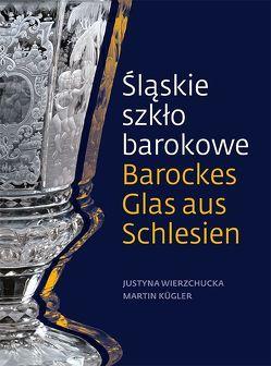 Barockes Glas aus Schlesien von Kügler,  Martin, Wierzchucka,  Justyna