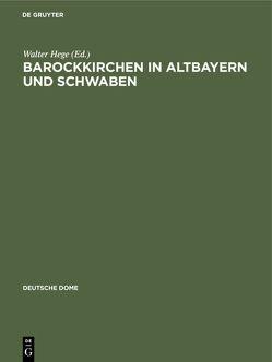 Barockkirchen in Altbayern und Schwaben von Hege,  Walter