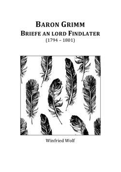 Baron Grimm, Briefe an Lord Findlater von Wolf,  Winfried