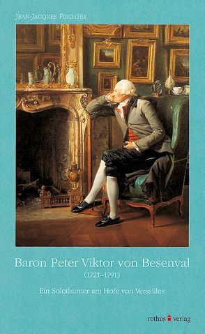 Baron Peter-Viktor von Besenval (1721-1791) von Breitenbach,  Margrit, Fiechter,  Jean J, Schubiger,  Benno