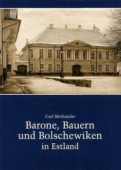 Barone, Bauern und Bolschewiken in Estland von Hahn,  Fred von, Mothander,  Carl A, Walter-Hildemann,  Christel von, Wistinghausen,  Henning von
