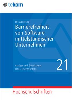 Barrierefreiheit von Software mittelständischer Unternehmen von Gräfe,  Elisabeth, Hennig,  Jörg, Knoll,  Elin Judith, Tjarks-Sobhani,  Marita