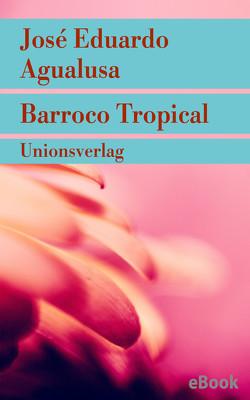 Barroco Tropical von Agualusa,  José Eduardo, Kegler,  Michael