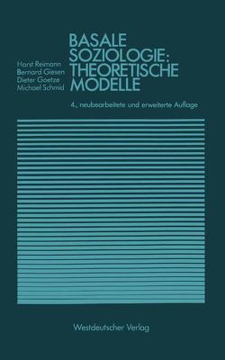 Basale Soziologie: Theoretische Modelle von Giesen,  Bernhard, Goetze,  Dieter, Reimann,  Horst, Schmid,  Michael