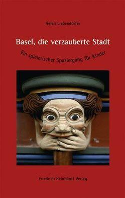 Basel, die verzauberte Stadt von Liebendörfer,  Helen