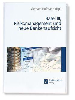 Basel III, Risikomanagement und neue Bankenaufsicht von Hofmann,  Gerhard