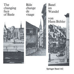 Basel im Wandel / The changing face of Basle / Bâle change de visage von Bühler