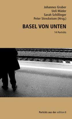 Basel von unten von Gruber,  Johannes, Mäder,  Ueli, Schilliger,  Sarah, Streckeisen,  Peter