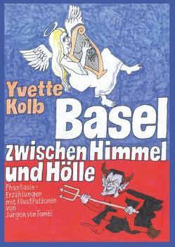 Basel zwischen Himmel und Hölle von Kolb,  Yvette, von Tomëi,  Jürgen