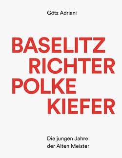 Baselitz, Richter, Polke, Kiefer von Adriani,  Götz