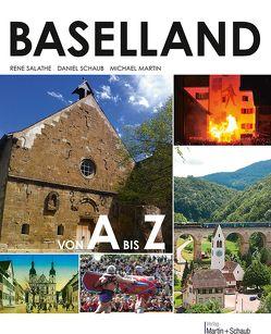 Baselland von A bis Z von Martin,  Michael, Salathé,  René, Schaub,  Daniel