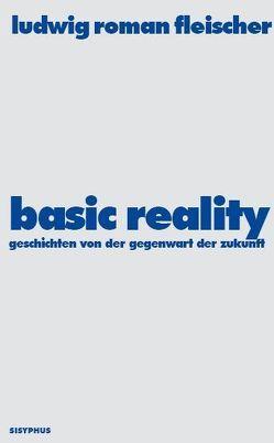 Basic Reality von Fleischer,  Ludwig R