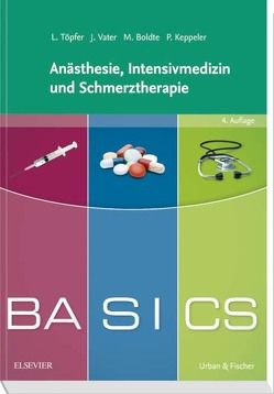 BASICS Anästhesie, Intensivmedizin und Schmerztherapie von Boldte,  Markus, Keppeler,  Patrick, Töpfer,  Lars, Vater,  Jens