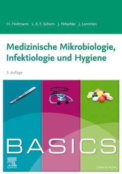 BASICS Medizinische Mikrobiologie, Infektiologie und Hygiene von Holtmann,  Henrik, Lommen,  Julian, Nitschke,  Julia, Schorn,  Lara Katharina